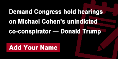 Demand Congress hold hearings on Michael Cohen's unindicted co-conspirator — Donald Trump